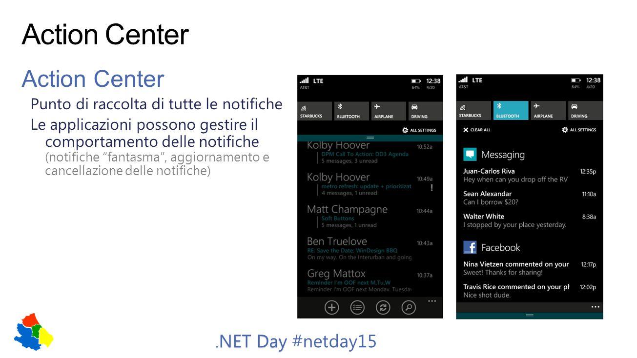 .NET Day.NET Day #netday15 Action Center Punto di raccolta di tutte le notifiche Le applicazioni possono gestire il comportamento delle notifiche (not