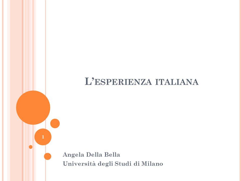 L' ESPERIENZA ITALIANA Angela Della Bella Università degli Studi di Milano 1