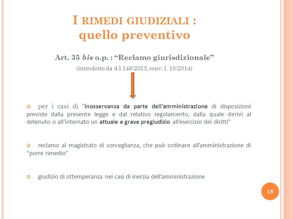 """I RIMEDI GIUDIZIALI : quello preventivo Art. 35 bis o.p. : """"Reclamo giurisdizionale"""" (introdotto da d.l.146/2013, conv. l. 10/2014) per i casi di """" in"""