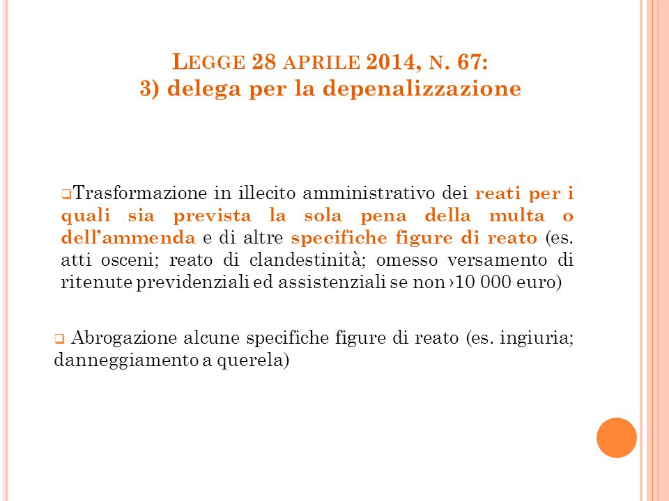 L EGGE 28 APRILE 2014, N. 67: 3) delega per la depenalizzazione  Trasformazione in illecito amministrativo dei reati per i quali sia prevista la sola