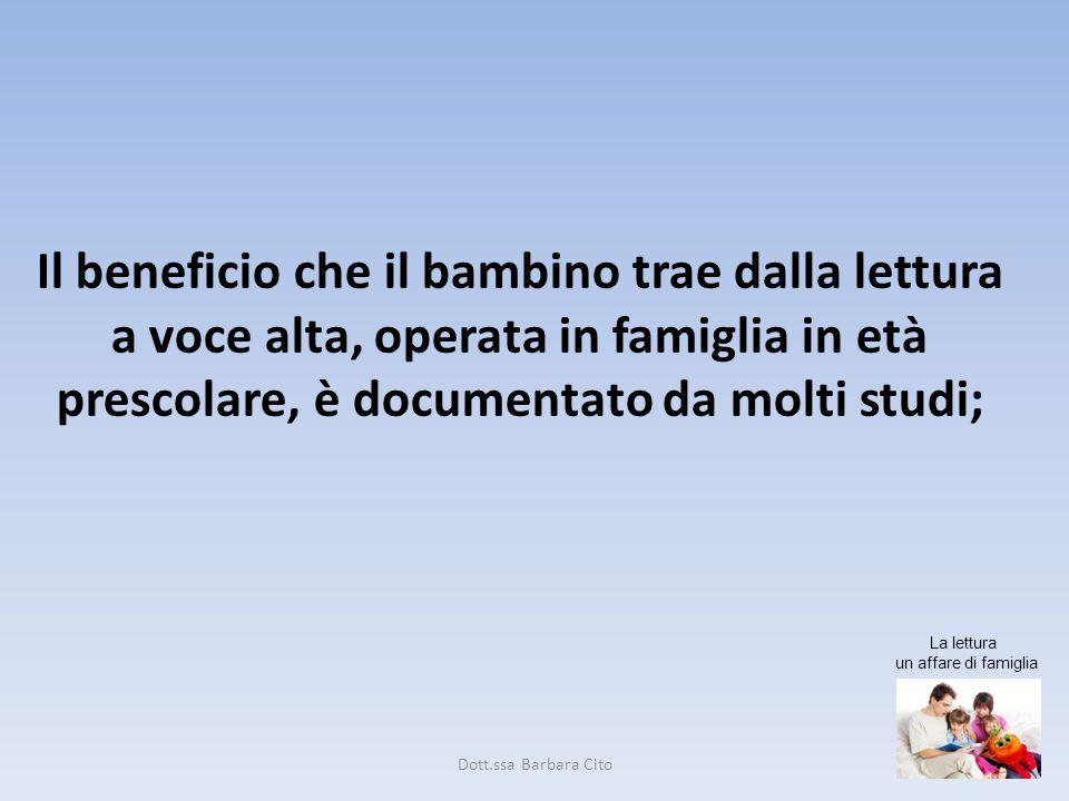 Il beneficio che il bambino trae dalla lettura a voce alta, operata in famiglia in età prescolare, è documentato da molti studi; La lettura un affare di famiglia Dott.ssa Barbara Cito