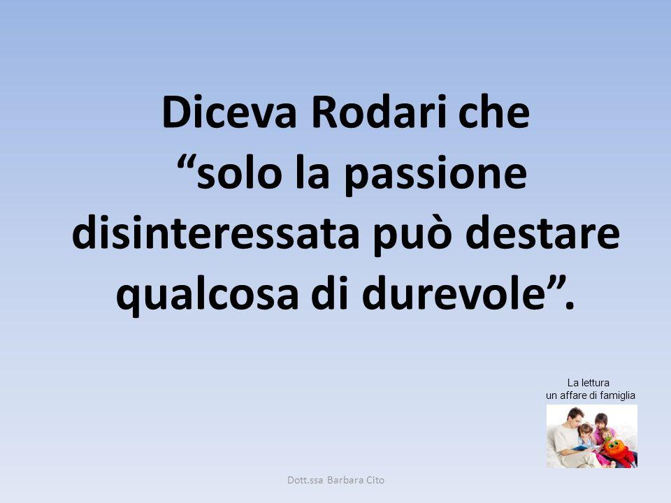 Diceva Rodari che solo la passione disinteressata può destare qualcosa di durevole .