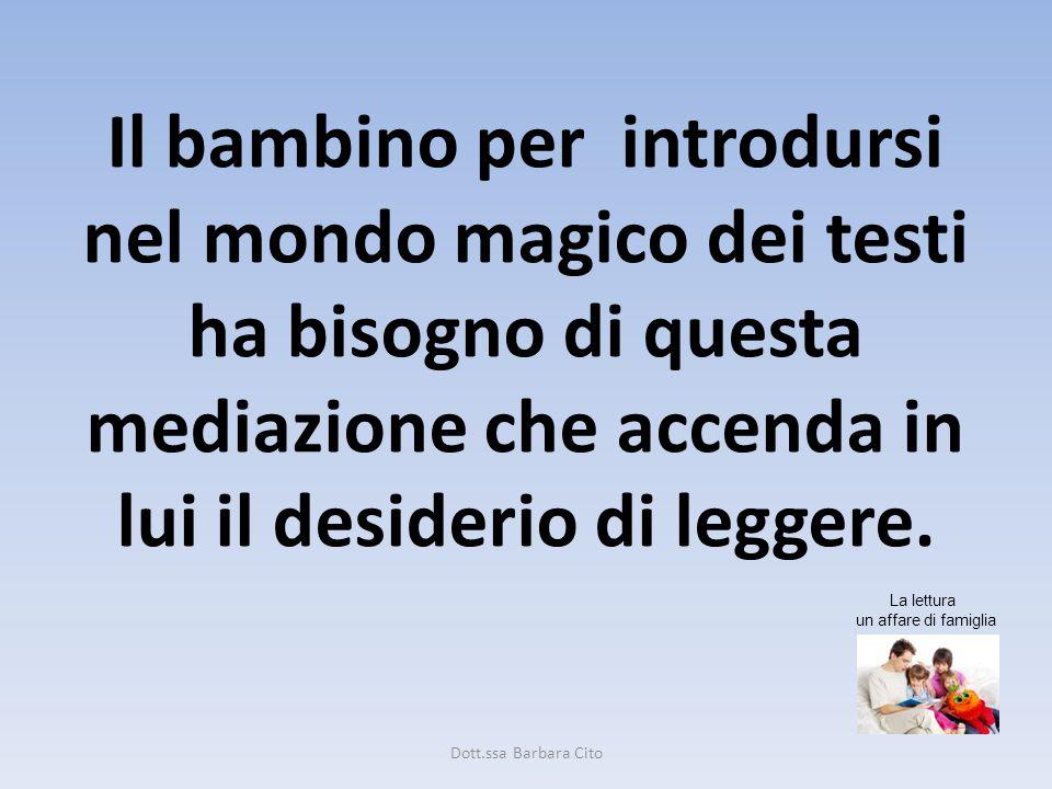 Il bambino per introdursi nel mondo magico dei testi ha bisogno di questa mediazione che accenda in lui il desiderio di leggere.