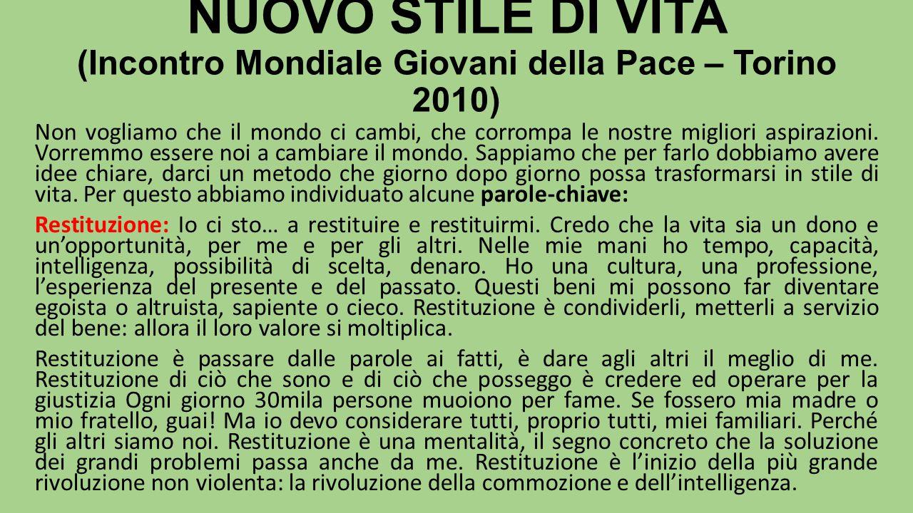 NUOVO STILE DI VITA (Incontro Mondiale Giovani della Pace – Torino 2010) Non vogliamo che il mondo ci cambi, che corrompa le nostre migliori aspirazio