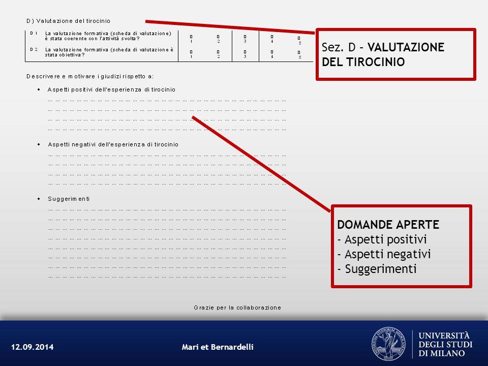 Mari et Bernardelli12.09.2014 Sez. D – VALUTAZIONE DEL TIROCINIO DOMANDE APERTE - Aspetti positivi - Aspetti negativi - Suggerimenti