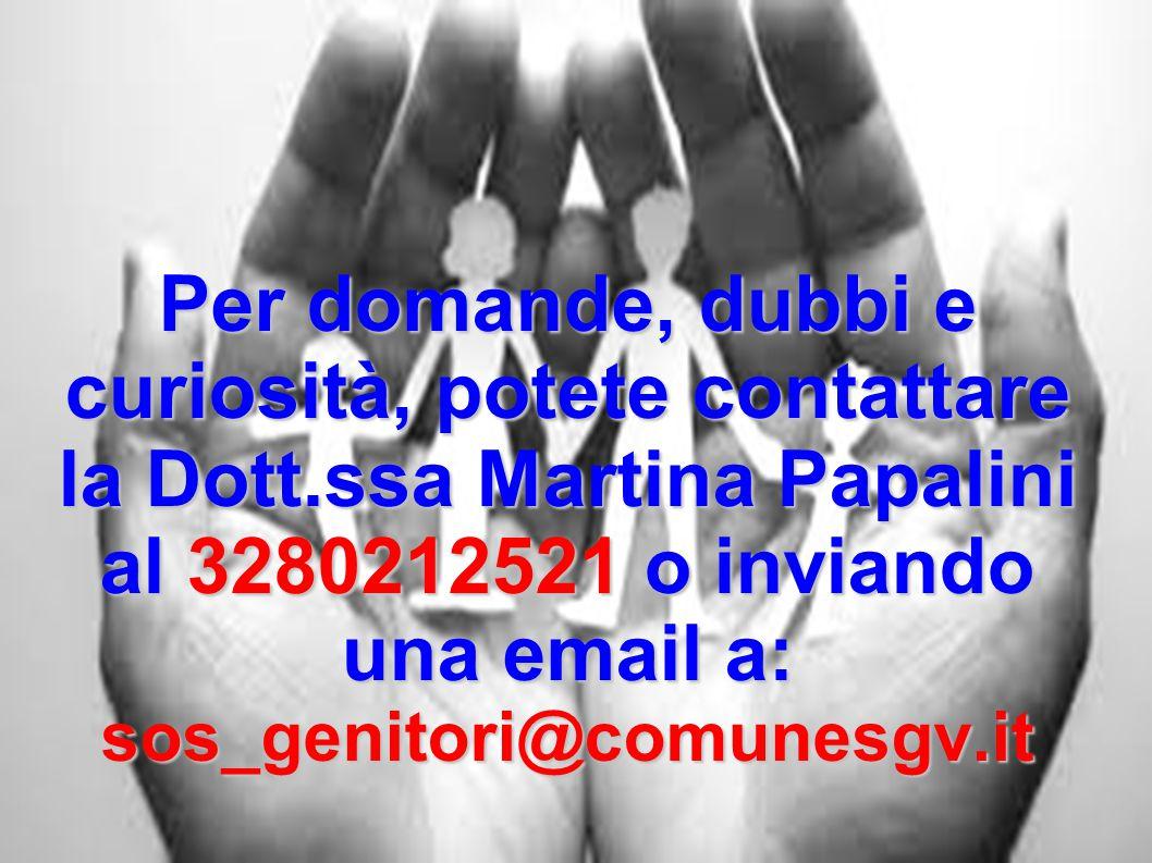 Per domande, dubbi e curiosità, potete contattare la Dott.ssa Martina Papalini al 3280212521 o inviando una email a: sos_genitori@comunesgv.it