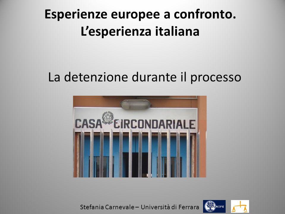 Esperienze europee a confronto. L'esperienza italiana La detenzione durante il processo Stefania Carnevale – Università di Ferrara