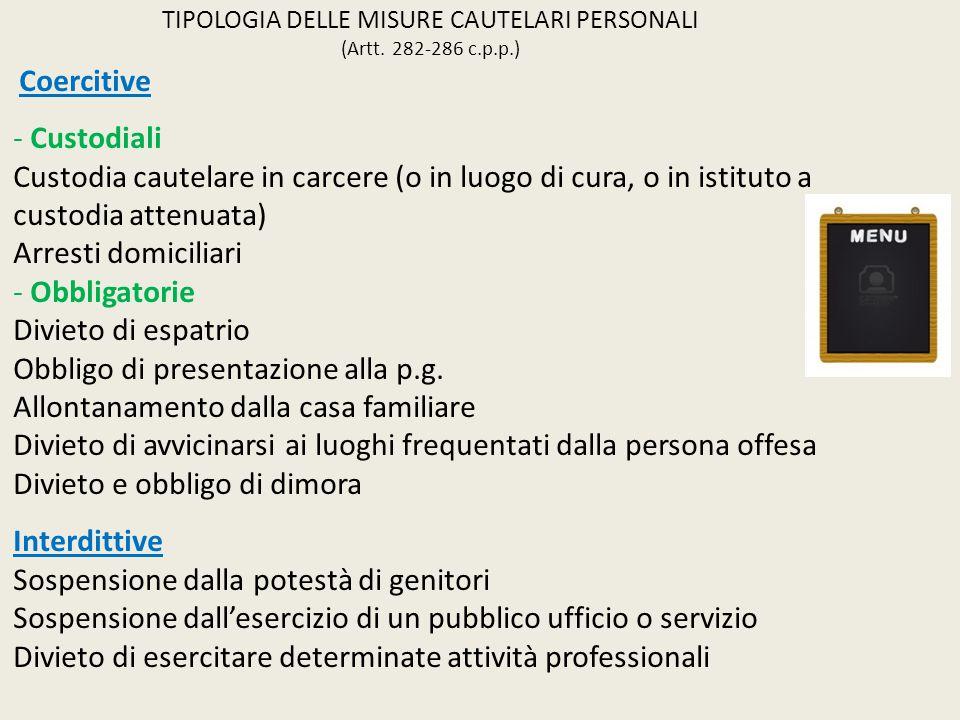TIPOLOGIA DELLE MISURE CAUTELARI PERSONALI (Artt. 282-286 c.p.p.) Coercitive - Custodiali Custodia cautelare in carcere (o in luogo di cura, o in isti