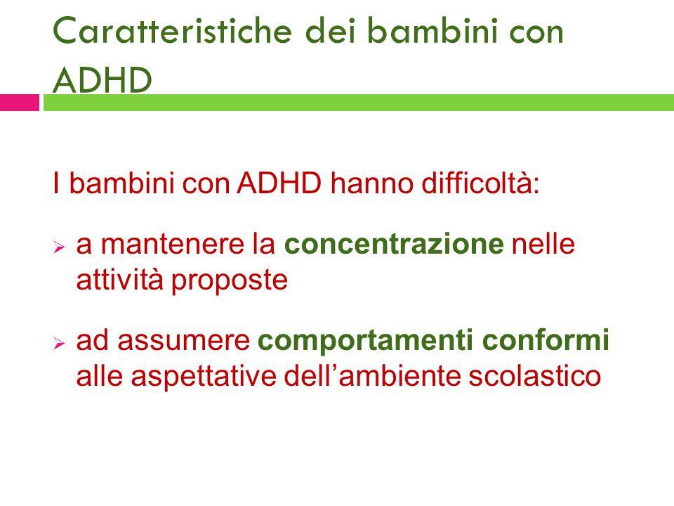 Caratteristiche dei bambini con ADHD I bambini con ADHD hanno difficoltà:  a mantenere la concentrazione nelle attività proposte  ad assumere compor