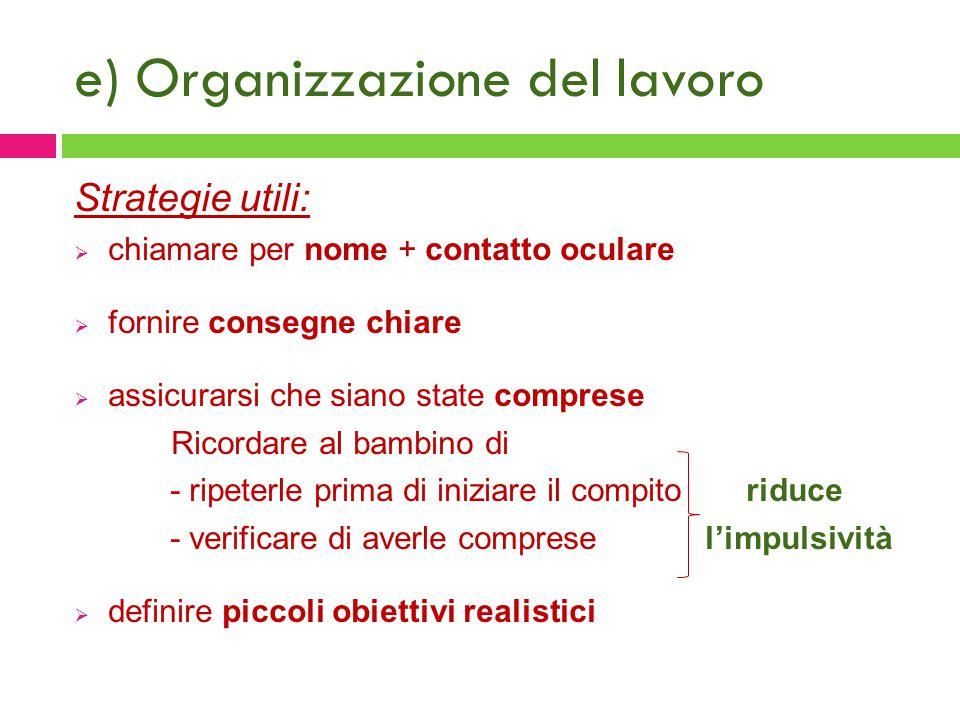 e) Organizzazione del lavoro Strategie utili:  chiamare per nome + contatto oculare  fornire consegne chiare  assicurarsi che siano state comprese