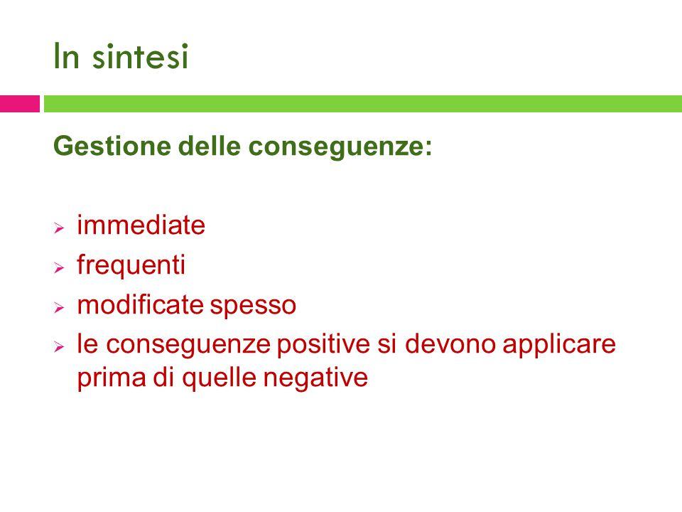 In sintesi Gestione delle conseguenze:  immediate  frequenti  modificate spesso  le conseguenze positive si devono applicare prima di quelle negat