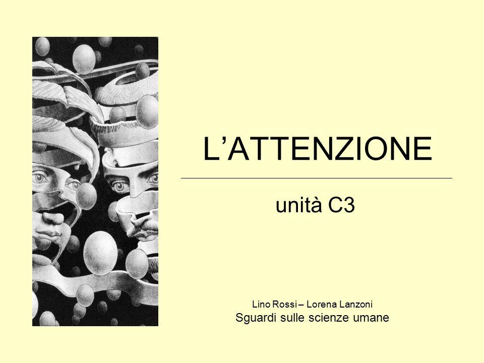 L'ATTENZIONE unità C3 Lino Rossi – Lorena Lanzoni Sguardi sulle scienze umane