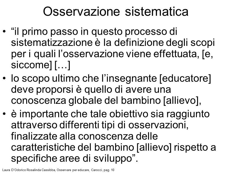 """""""il primo passo in questo processo di sistematizzazione è la definizione degli scopi per i quali l'osservazione viene effettuata, [e, siccome] […] lo"""