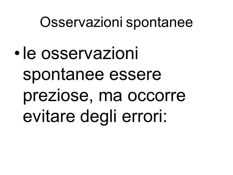 le osservazioni spontanee essere preziose, ma occorre evitare degli errori: Osservazioni spontanee