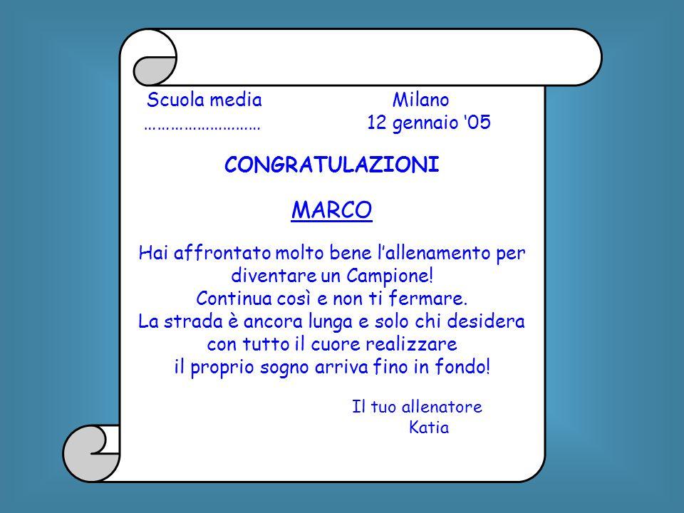 Scuola media Milano ……………………… 12 gennaio '05 CONGRATULAZIONI MARCO Hai affrontato molto bene l'allenamento per diventare un Campione! Continua così e