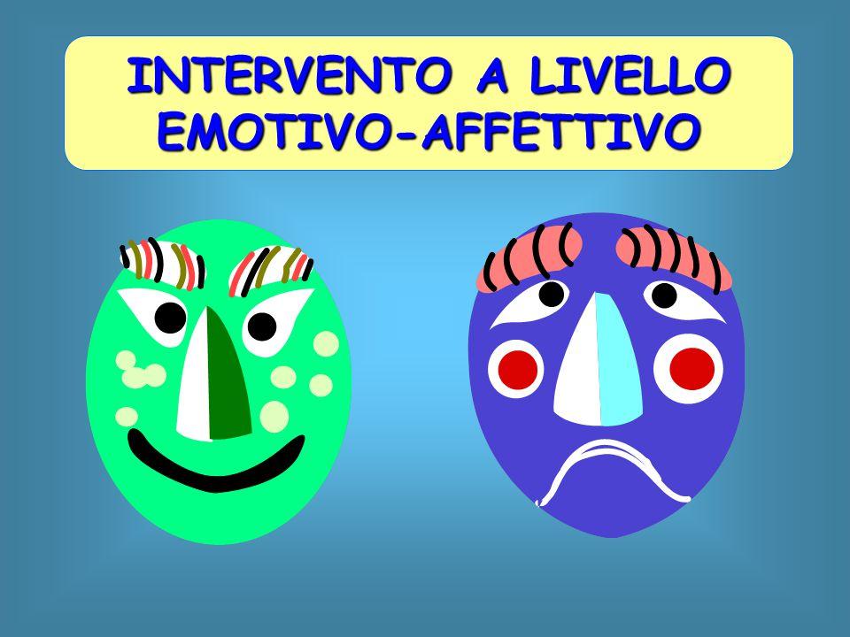 INTERVENTO A LIVELLO EMOTIVO-AFFETTIVO