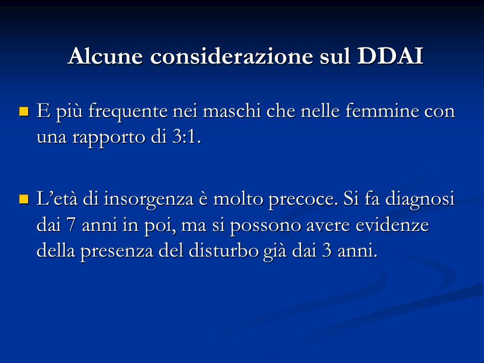 Alcune considerazione sul DDAI E più frequente nei maschi che nelle femmine con una rapporto di 3:1. E più frequente nei maschi che nelle femmine con