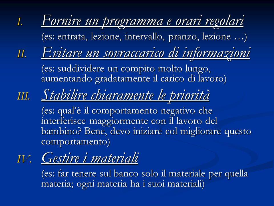 I.Fornire un programma e orari regolari (es: entrata, lezione, intervallo, pranzo, lezione …) II.