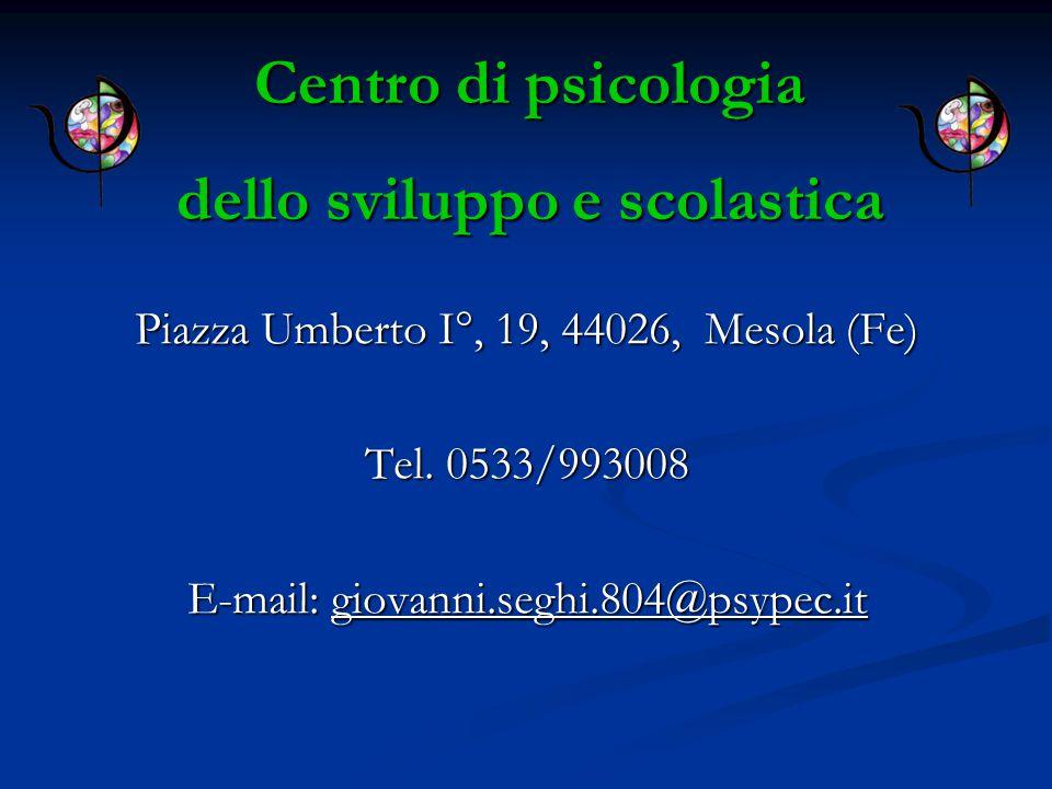 Piazza Umberto I°, 19, 44026, Mesola (Fe) Tel. 0533/993008 E-mail: giovanni.seghi.804@psypec.it Centro di psicologia dello sviluppo e scolastica