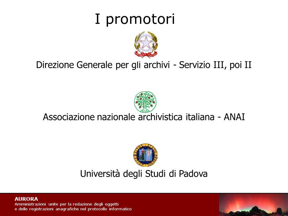AURORA Amministrazioni unite per la redazione degli oggetti e delle registrazioni anagrafiche nel protocollo informatico I promotori Direzione General