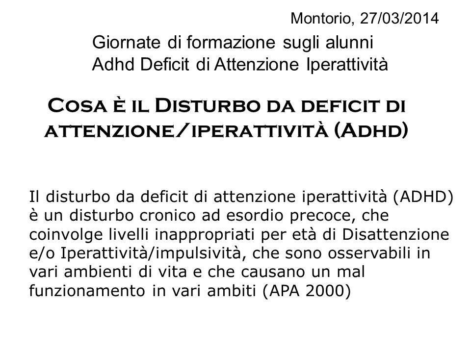 Cosa è il Disturbo da deficit di attenzione/iperattività (Adhd) Montorio, 27/03/2014 Giornate di formazione sugli alunni Adhd Deficit di Attenzione Ip