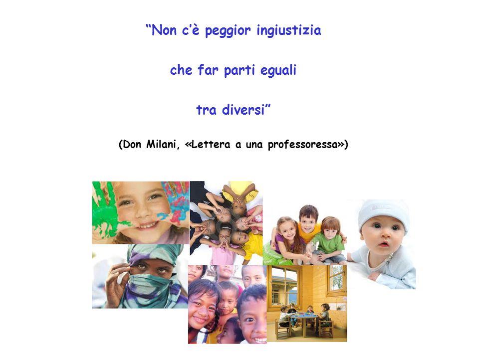 """""""Non c'è peggior ingiustizia che far parti eguali tra diversi"""" (Don Milani, «Lettera a una professoressa»)"""