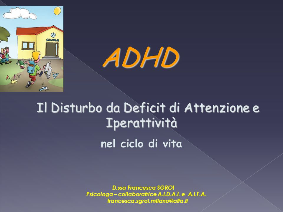 ADHD ADHD Il Disturbo da Deficit di Attenzione e Iperattività Il Disturbo da Deficit di Attenzione e Iperattività nel ciclo di vita D.ssa Francesca SG