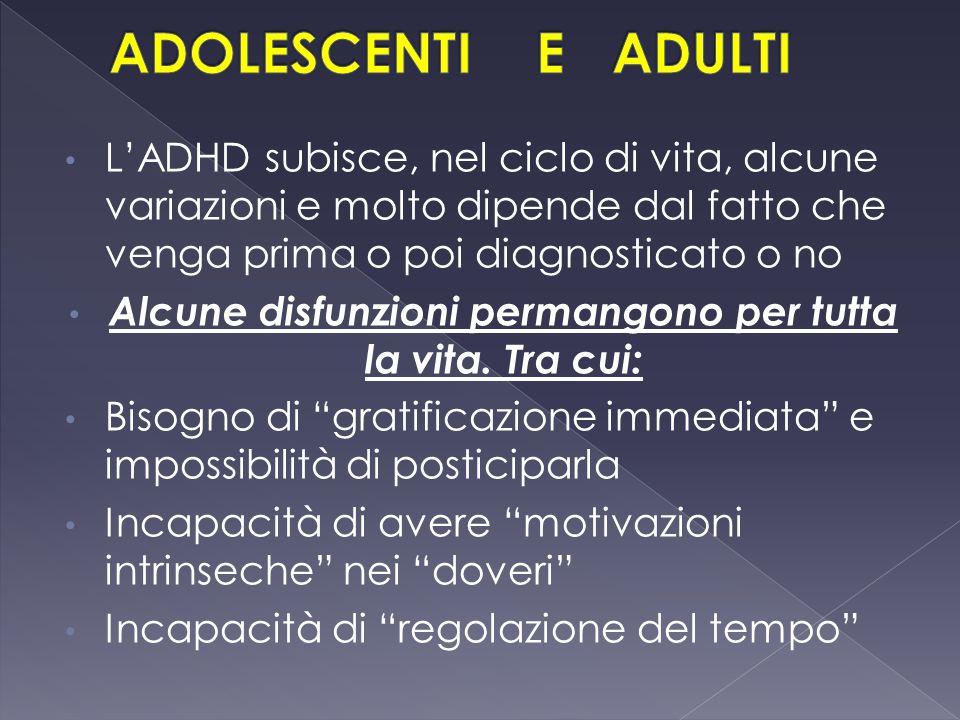 L'ADHD subisce, nel ciclo di vita, alcune variazioni e molto dipende dal fatto che venga prima o poi diagnosticato o no Alcune disfunzioni permangono
