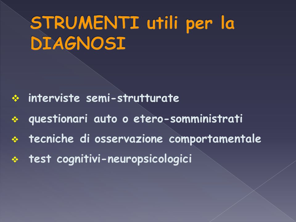  interviste semi-strutturate  questionari auto o etero-somministrati  tecniche di osservazione comportamentale  test cognitivi-neuropsicologici