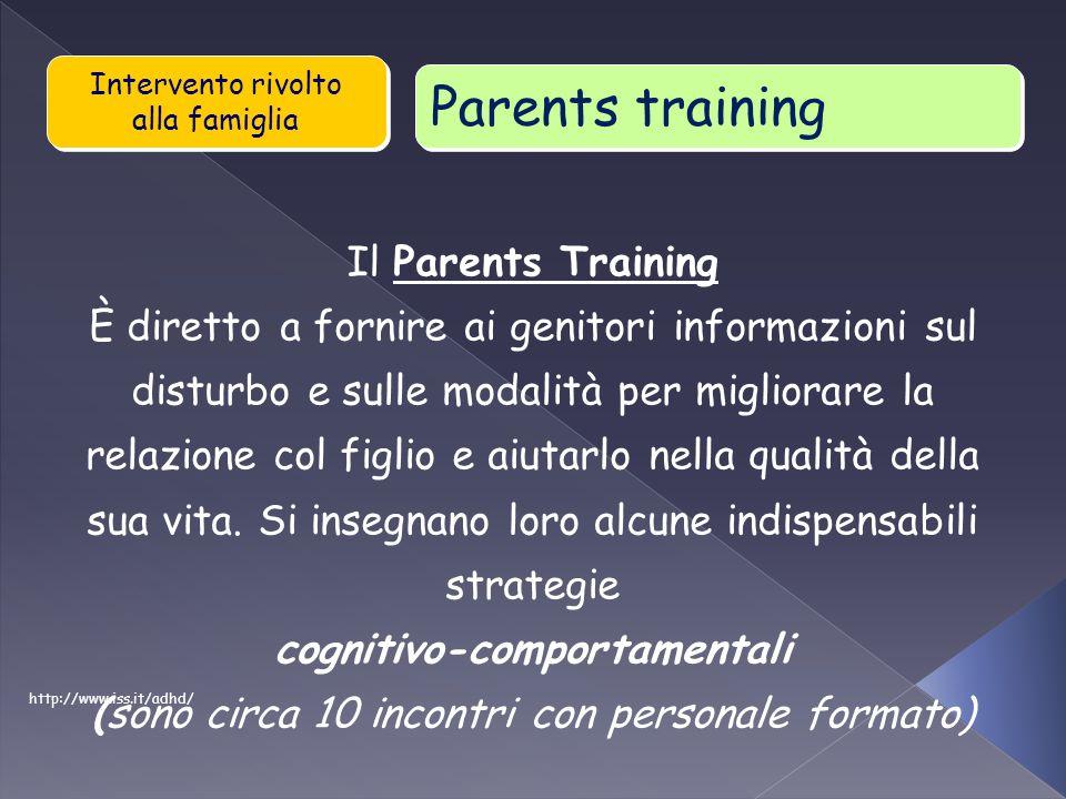 Il Parents Training È diretto a fornire ai genitori informazioni sul disturbo e sulle modalità per migliorare la relazione col figlio e aiutarlo nella