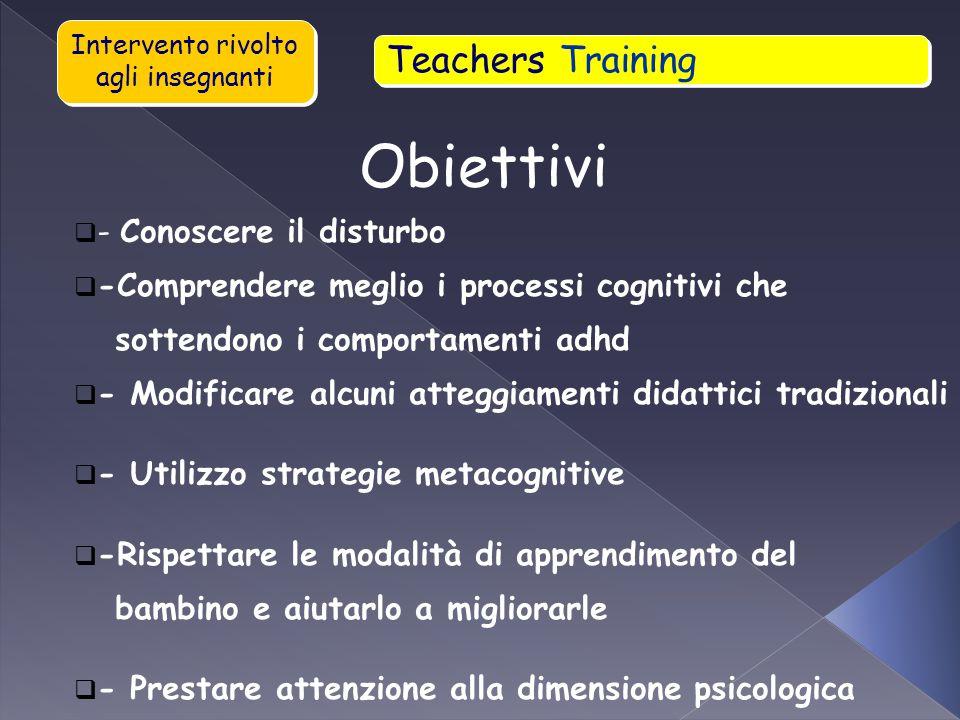  - Conoscere il disturbo  -Comprendere meglio i processi cognitivi che sottendono i comportamenti adhd  - Modificare alcuni atteggiamenti didattici