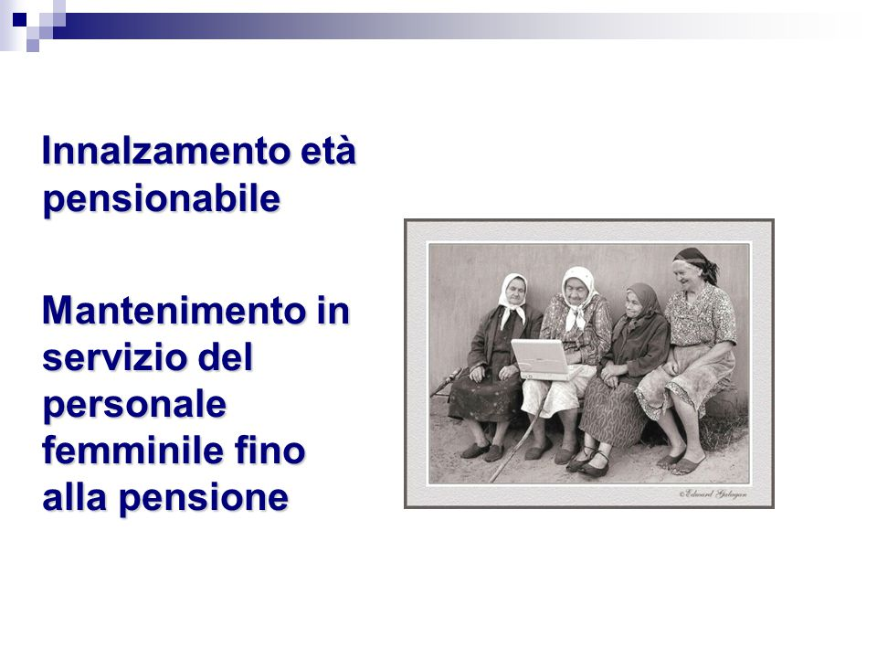 Innalzamento età pensionabile Innalzamento età pensionabile Mantenimento in servizio del personale femminile fino alla pensione Mantenimento in serviz