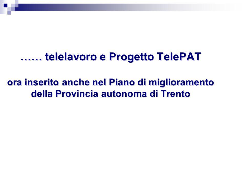 …… telelavoro e Progetto TelePAT ora inserito anche nel Piano di miglioramento della Provincia autonoma di Trento