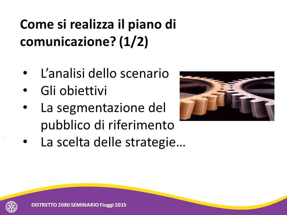 Come si realizza il piano di comunicazione? (1/2) L'analisi dello scenario Gli obiettivi La segmentazione del pubblico di riferimento La scelta delle