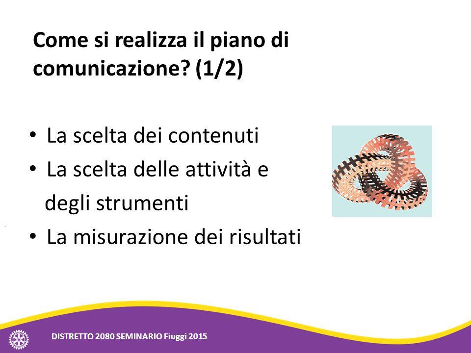 La scelta dei contenuti La scelta delle attività e degli strumenti La misurazione dei risultati Come si realizza il piano di comunicazione? (1/2) DIST