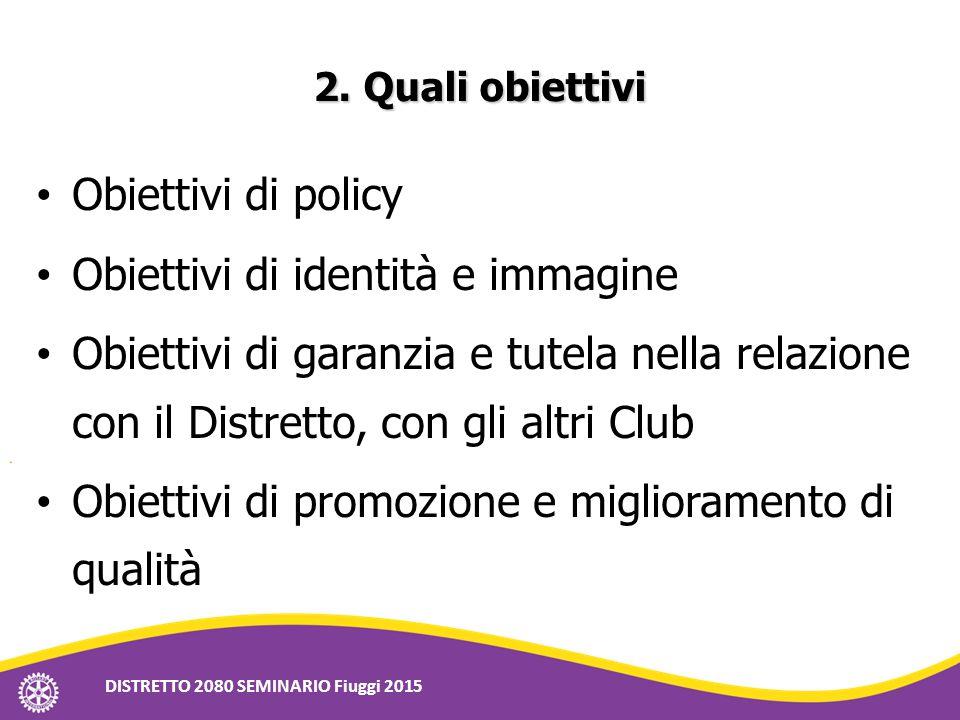 2. Quali obiettivi Obiettivi di policy Obiettivi di identità e immagine Obiettivi di garanzia e tutela nella relazione con il Distretto, con gli altri