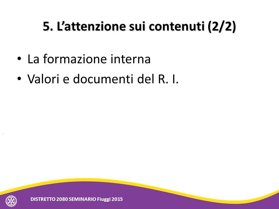 5. L'attenzione sui contenuti (2/2) La formazione interna Valori e documenti del R. I. DISTRETTO 2080 SEMINARIO Fiuggi 2015