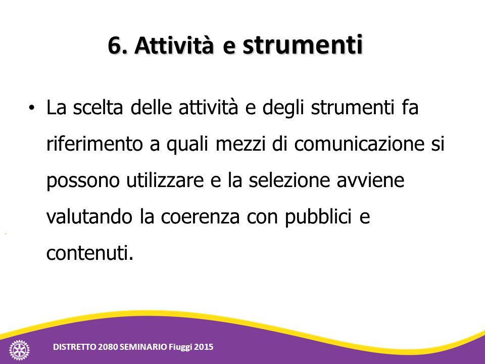 6. Attività e strumenti La scelta delle attività e degli strumenti fa riferimento a quali mezzi di comunicazione si possono utilizzare e la selezione