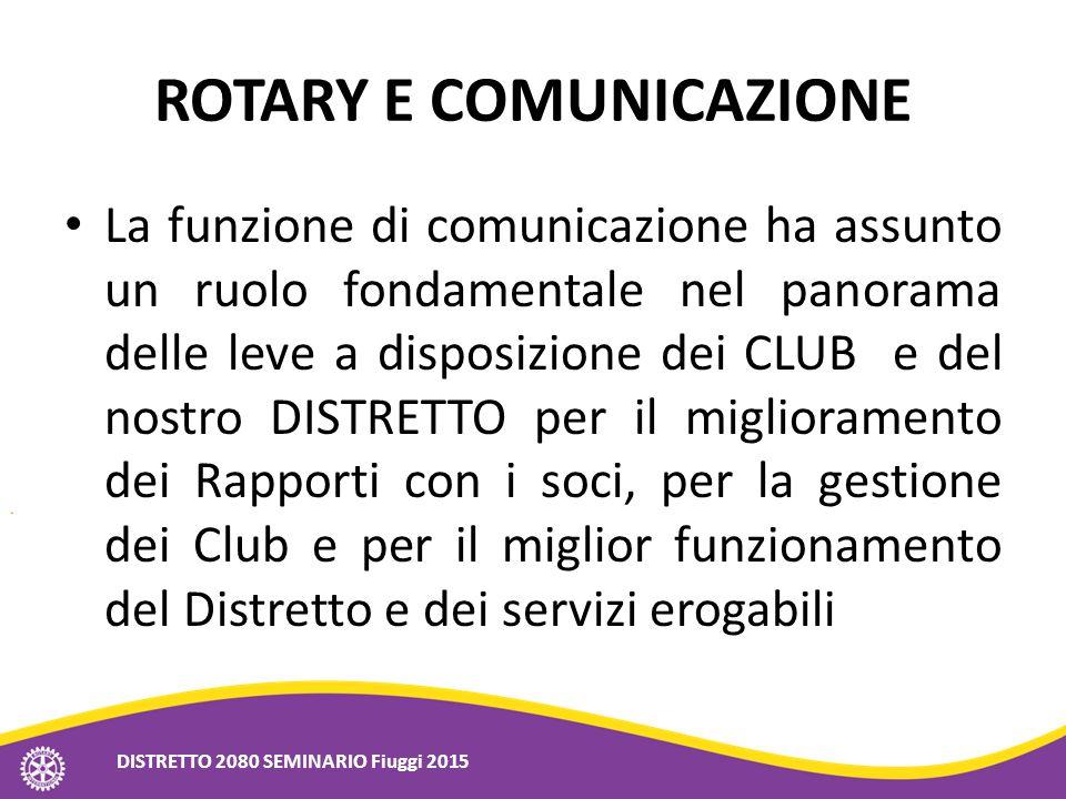 ROTARY E COMUNICAZIONE La funzione di comunicazione ha assunto un ruolo fondamentale nel panorama delle leve a disposizione dei CLUB e del nostro DIST