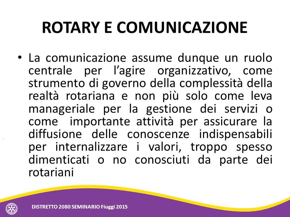 ROTARY E COMUNICAZIONE La comunicazione assume dunque un ruolo centrale per l'agire organizzativo, come strumento di governo della complessità della r