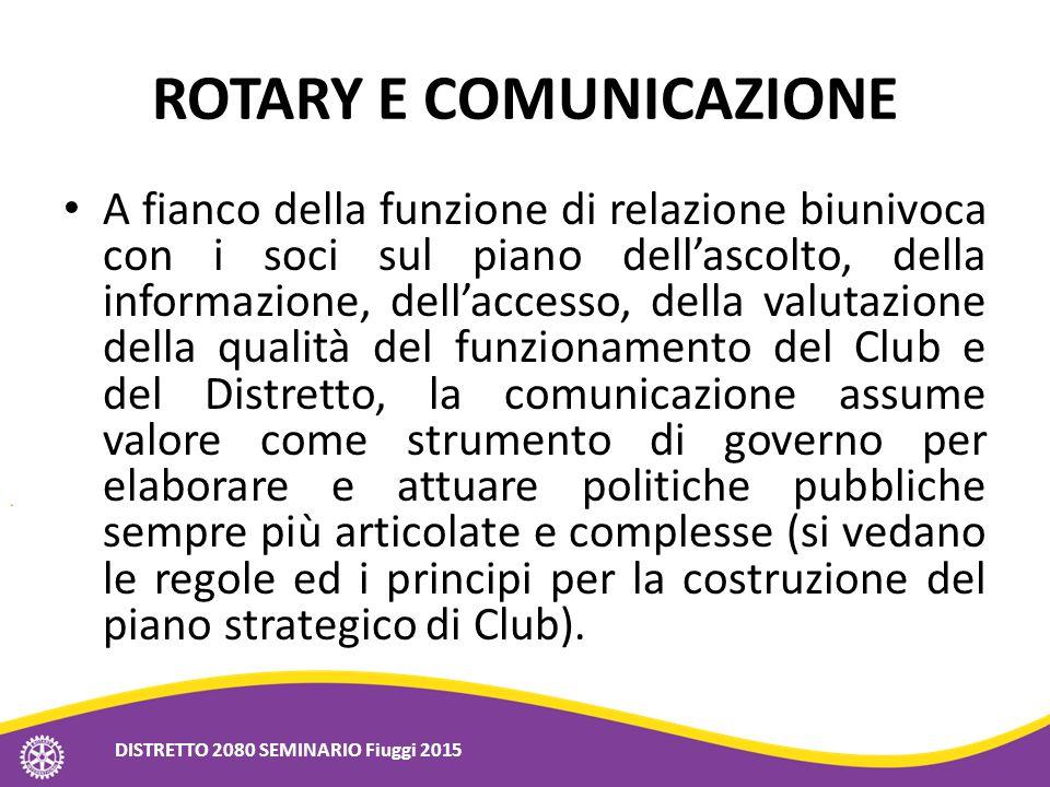 ROTARY E COMUNICAZIONE A fianco della funzione di relazione biunivoca con i soci sul piano dell'ascolto, della informazione, dell'accesso, della valut