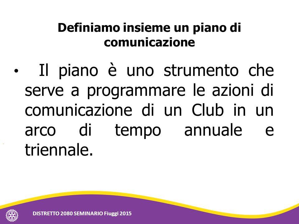 Definiamo insieme un piano di comunicazione Il piano è uno strumento che serve a programmare le azioni di comunicazione di un Club in un arco di tempo