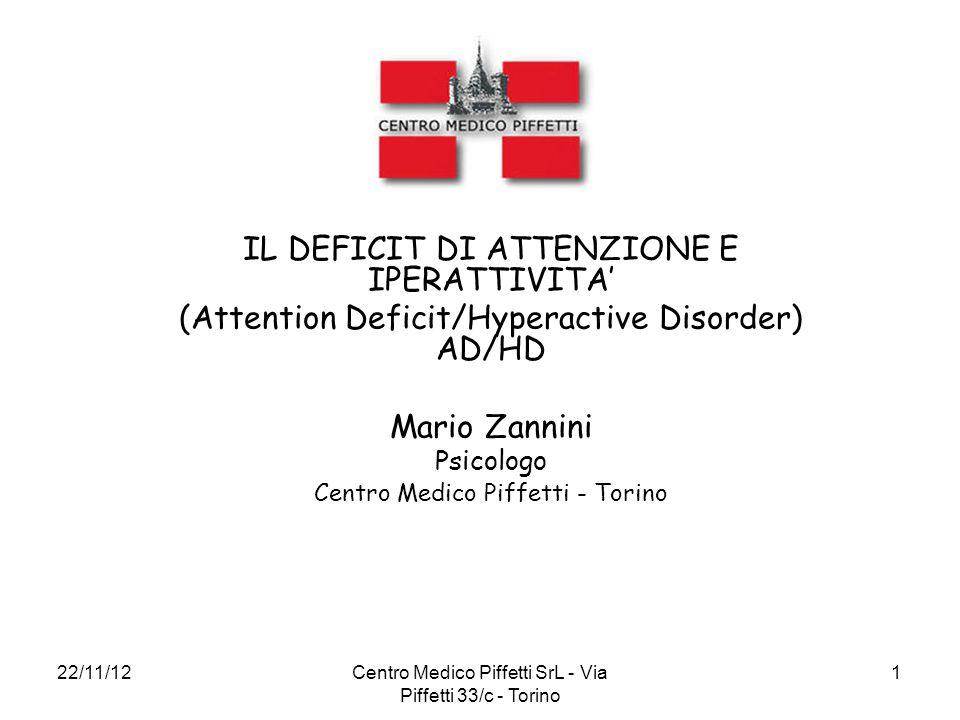 22/11/12Centro Medico Piffetti SrL - Via Piffetti 33/c - Torino 1 IL DEFICIT DI ATTENZIONE E IPERATTIVITA' (Attention Deficit/Hyperactive Disorder) AD