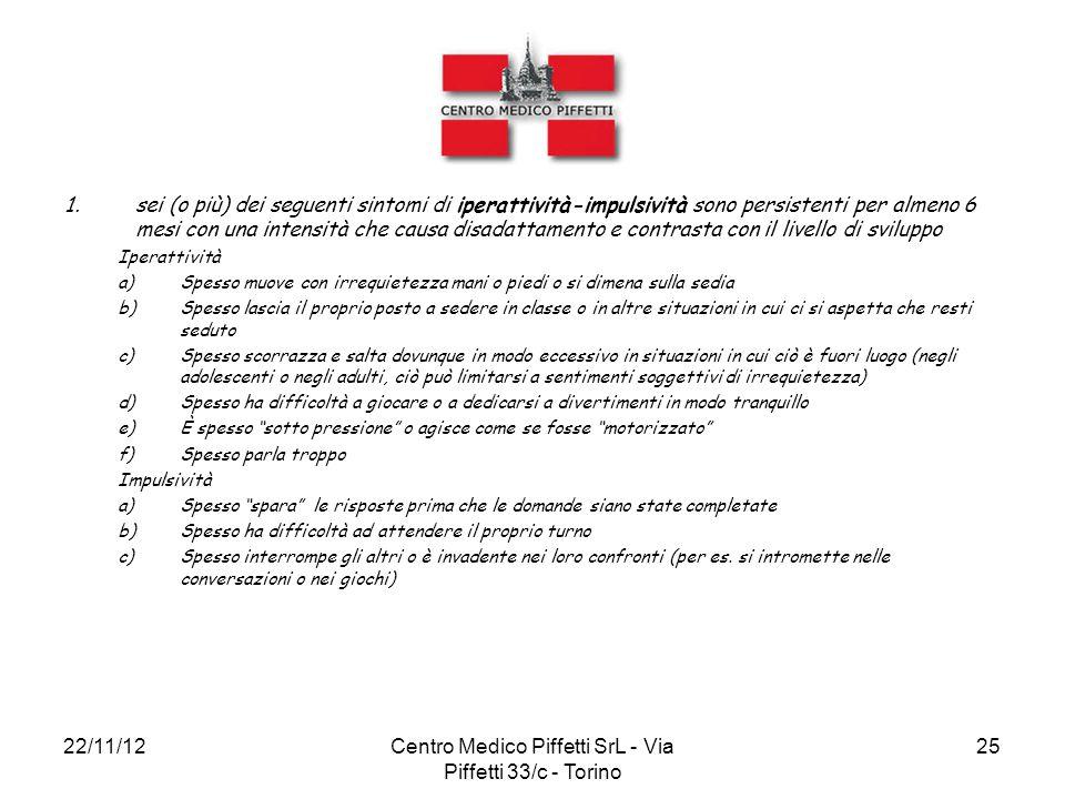 22/11/12Centro Medico Piffetti SrL - Via Piffetti 33/c - Torino 25 1.sei (o più) dei seguenti sintomi di iperattività-impulsività sono persistenti per