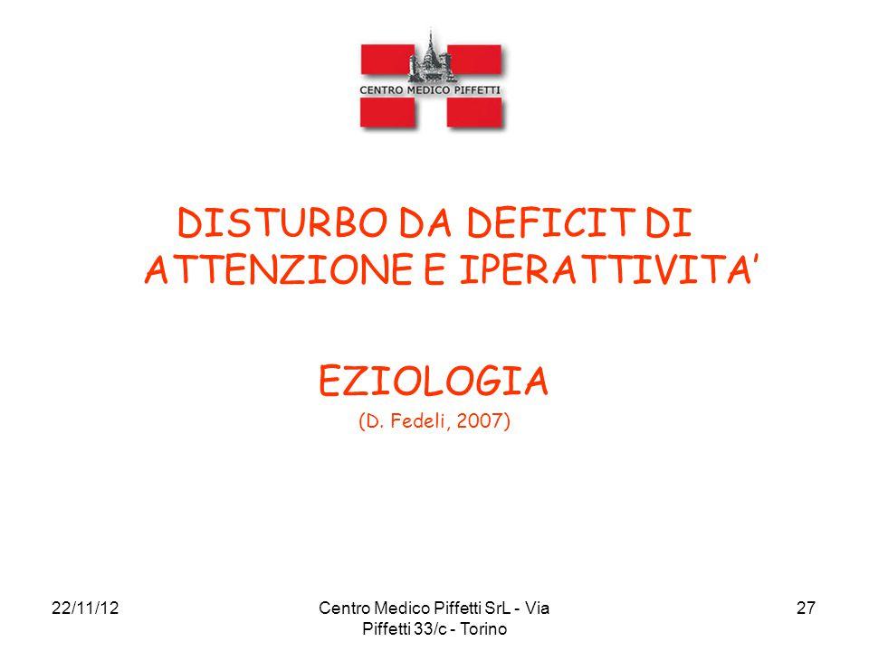 22/11/12Centro Medico Piffetti SrL - Via Piffetti 33/c - Torino 27 DISTURBO DA DEFICIT DI ATTENZIONE E IPERATTIVITA' EZIOLOGIA (D. Fedeli, 2007)