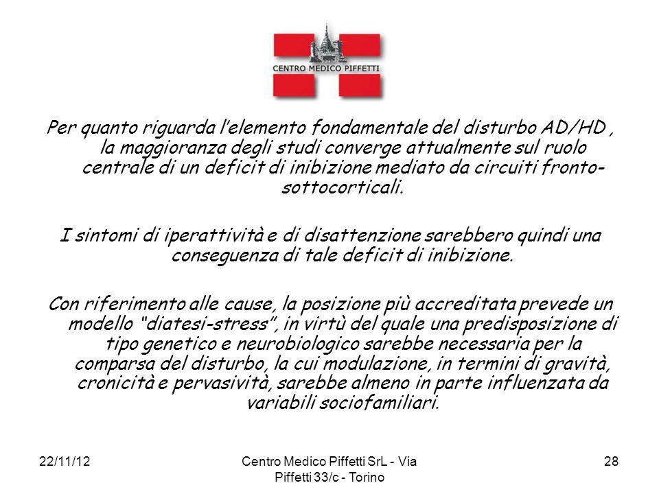 22/11/12Centro Medico Piffetti SrL - Via Piffetti 33/c - Torino 28 Per quanto riguarda l'elemento fondamentale del disturbo AD/HD, la maggioranza degl