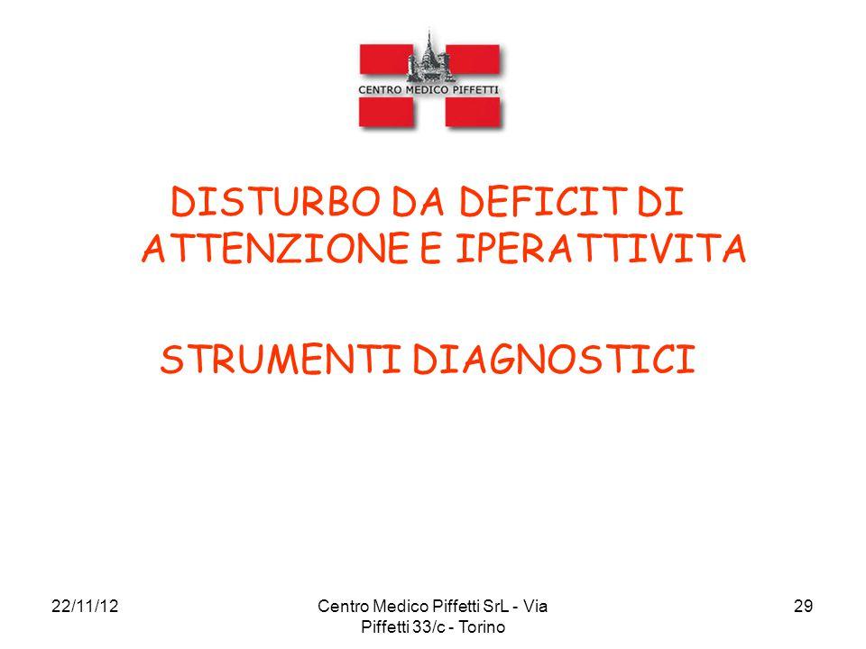 22/11/12Centro Medico Piffetti SrL - Via Piffetti 33/c - Torino 29 DISTURBO DA DEFICIT DI ATTENZIONE E IPERATTIVITA STRUMENTI DIAGNOSTICI