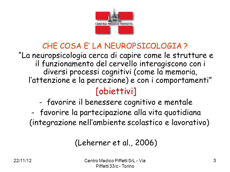 """22/11/12Centro Medico Piffetti SrL - Via Piffetti 33/c - Torino 3 CHE COSA E' LA NEUROPSICOLOGIA ? """"La neuropsicologia cerca di capire come le struttu"""