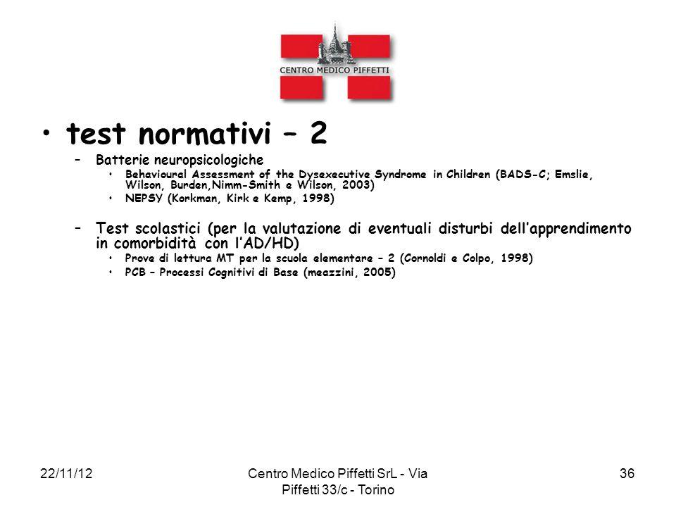 22/11/12Centro Medico Piffetti SrL - Via Piffetti 33/c - Torino 36 test normativi – 2 –Batterie neuropsicologiche Behavioural Assessment of the Dysexe