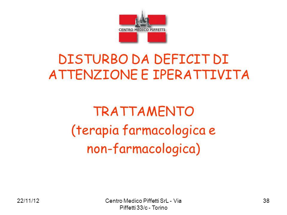 22/11/12Centro Medico Piffetti SrL - Via Piffetti 33/c - Torino 38 DISTURBO DA DEFICIT DI ATTENZIONE E IPERATTIVITA TRATTAMENTO (terapia farmacologica
